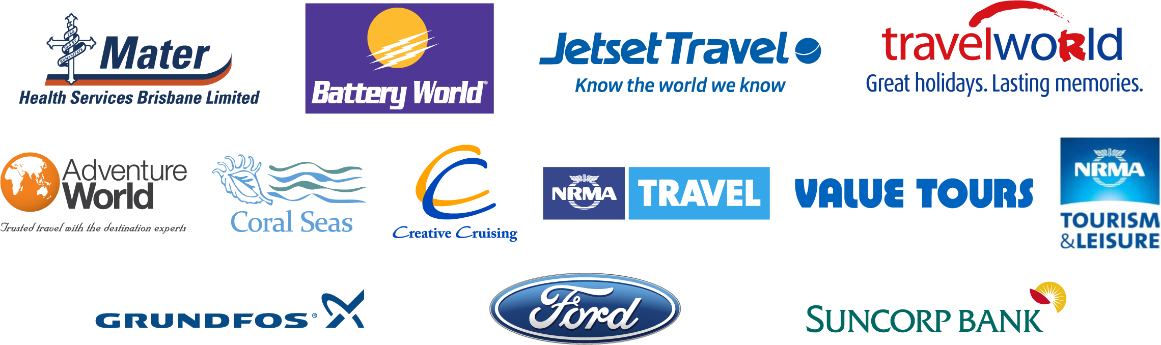 Mater Health Services Brisbane Limited | Battery World Australia | Jetset Travel | Travelworld | Adventure World | Coral Seas | Creative Cruising | NRMA Travel | Value Tours | NRMA Tourism & Leisure | Grundfos Pumps Australia | Ford Motor Company of Australia | Suncorp Banking and Insurance